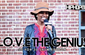 L.O.V.E. The Genius – 30 For 30 Freestyle (2015 SXSW Edition) (Video)