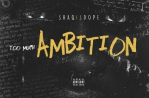 ShaqIsDope – Too Much Ambition
