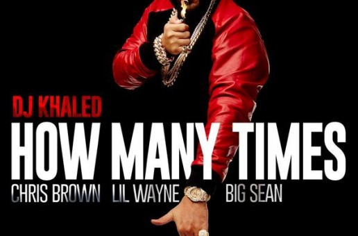 DJ Khaled – How Many Times Ft. Chris Brown, Lil Wayne & Big Sean (Official Video)