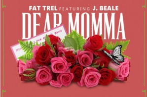 Fat Trel – Dear Momma Ft. J. Beale