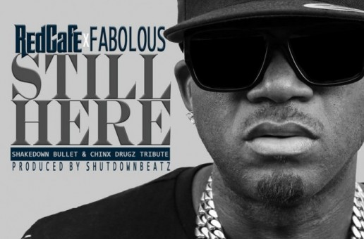 Red Cafe – Still Here Ft. Fabolous (Shakedown Bullet & Chinx Tribute)
