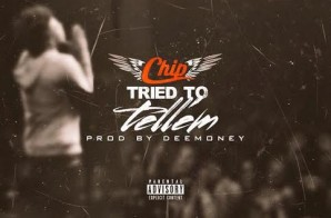 Chip – Tried To Tell Em (Produced By DeeMoney)