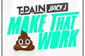 T-Pain – Make That Work Ft. Juicy J