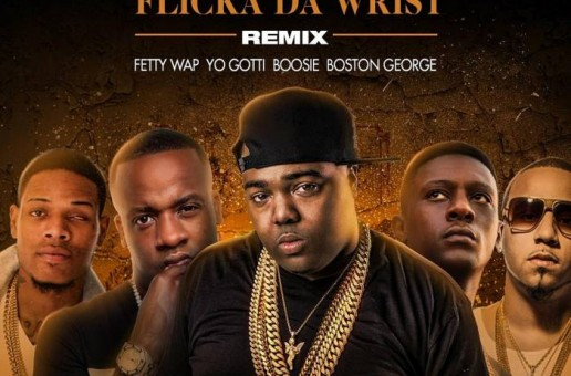 Chedda Da Connect x Boosie Badazz x Yo Gotti x Fetty Wap x Boston George – Flicka Da Wrist (Remix)