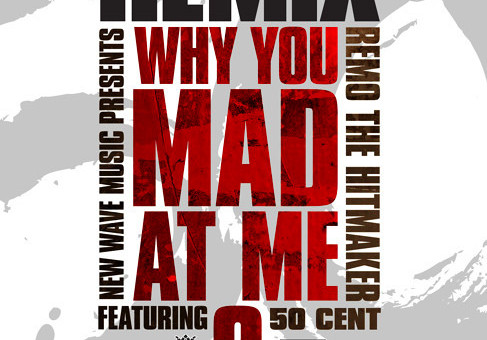 Remo The Hitmaker – Why U Mad At Me? Ft. 50 Cent (Remix)