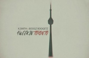 Boogz Boogetz & K Smith – A Week In Toronto (Mixtape)