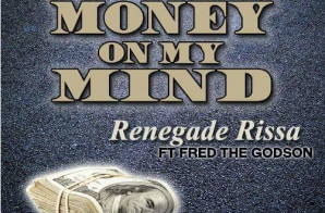 Renegade Rissa – Money On My Mind Ft. Fred The Godson
