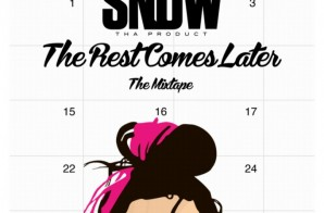 Snow Tha Product – The Rest Comes Later (Mixtape)