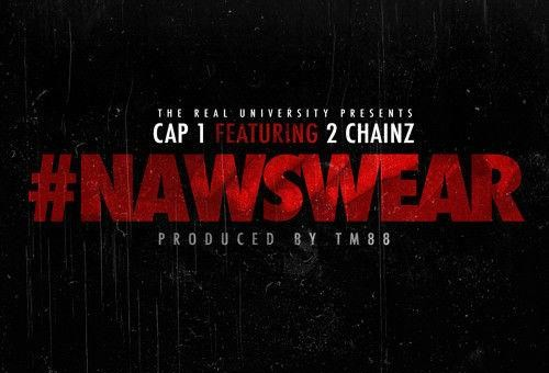 Cap 1 x 2 Chainz – #NAWSWEAR (Prod. by TM 88)