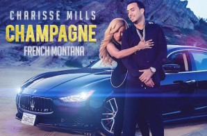 Charisse Mills – Champagne Ft. French Montana