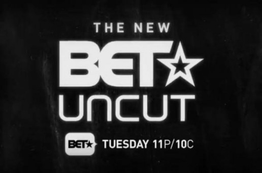BET Uncut Will Be Returning To TV August 11th!