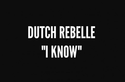 Dutch ReBelle – I Know (Video)