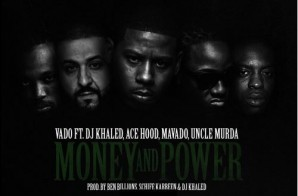 Vado – Money And Power Ft. Ace Hood, DJ Khaled, Mavado, & Uncle Murda
