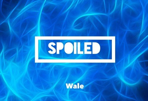 Wale – Spoiled