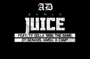 AD – Juice Ft. Ty Dolla $ign, The Game, O.T. Genasis, IAMSU! & K Camp (Remix)