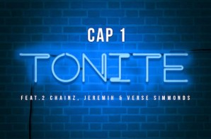 Cap 1 – Tonite Ft. 2 Chainz, Jeremih & Verse Simmonds
