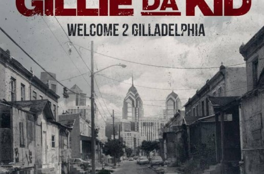 Gillie Da Kid – Welcome 2 Gilladelphia (Album Stream)