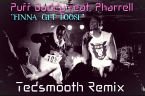 Puff Daddy – Finna Get Loose (Ted Smooth Remix) Ft. Pharrell