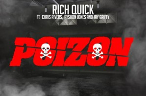 Rich Quick – Poizon Ft. Chris Rivers, Ryshon Jones and Jay Griffy