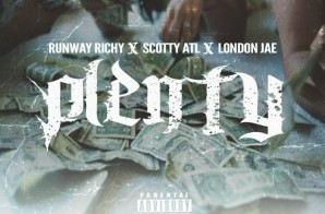 Runway Richy x Scotty ATL & London Jae – Plenty