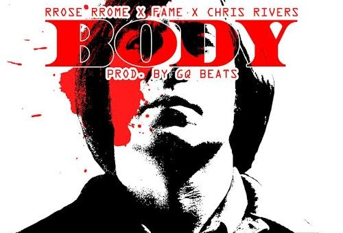 PRose RRome x Fame x Chris Rivers – Body