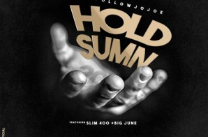 followJoJoe – Hold Summ Ft. Slim 400 & Big June