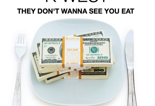 K West – They Don't Wanna See You Eat