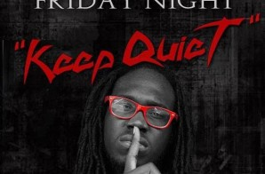Friday Night – Keep Quiet (Prod. By Suave The Producer)