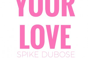 Spike Dubose – Your Love (Prod. By Melrose Zee)