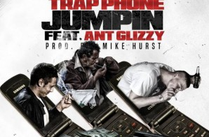 Flizy – Trap Phone Jumpin Ft. Ant Glizzy (Prod. By Mike Hurst)