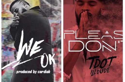 "Tdot iLLDude Releases ""Please Don't"" & ""We Ok"" (Produced By Cardiak)"