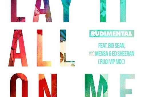 Rudimental – Lay It All On Me Ft. Ed Sheeran, Big Sean & Vic Mensa (Remix)