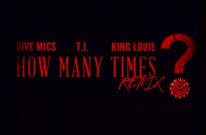 5mics – How Many Times Ft. T.I. & King Louie (Prod. By FKi)