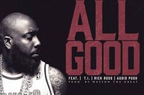 Trae Tha Truth – All Good Ft. Rick Ross, T.I. & Audio Push