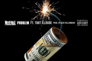 Meek Mill – Problem Ft. Tdot illdude (Prod. By Beat Billionaire)
