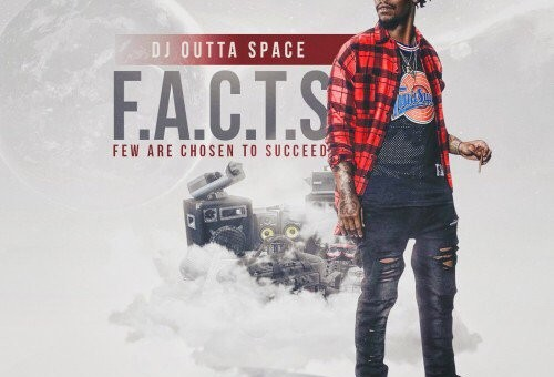 DJ Outta Space – F.A.C.T.S. (Few Are Chosen To Succeed) (Mixtape)