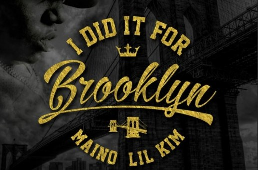 Maino – I Did It For Brooklyn Ft. Lil Kim
