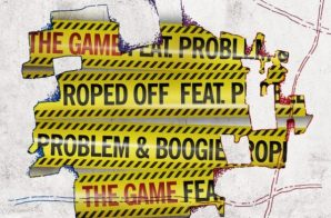 The Game x Problem x Boogie – Roped Off