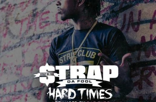 Strap Da Fool – Hard Times (Mixtape)