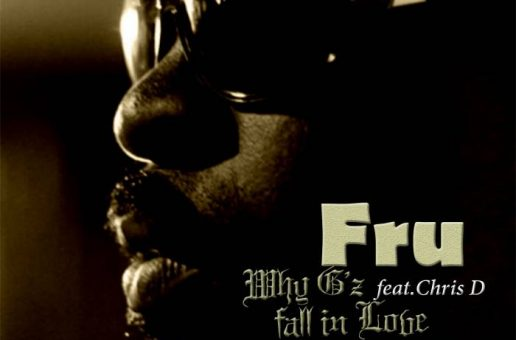 Fru – Why G'z Fall In Love Ft Chris D