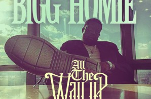 Bigg Homie – All The Way Up